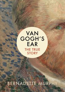 Van Gogh's Ear The True Story